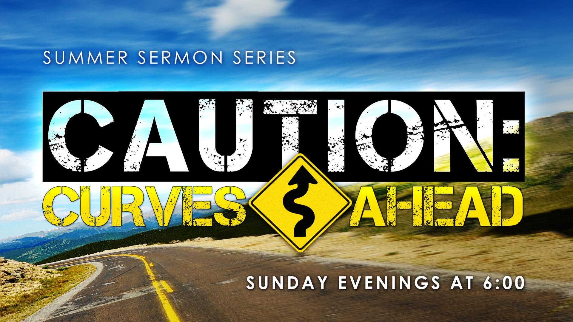 Curves Ahead Evening Sermon Series