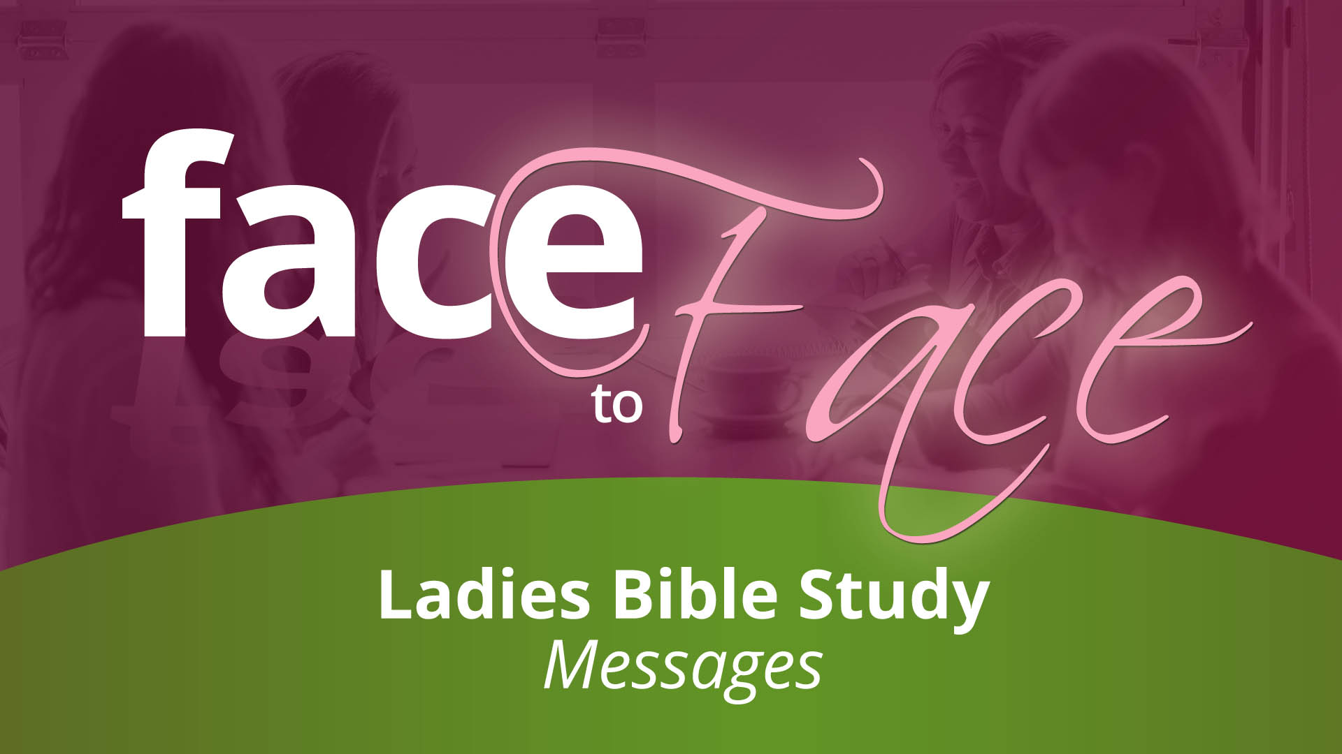 Face to Face Ladies Bible Study Message